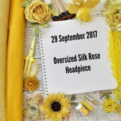 29 SEPTEMBER 2017 Oversized Silk Rose headpiece workshop
