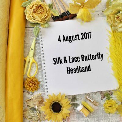 4 AUGUST 2017 Silk lace butterfly headband workshop