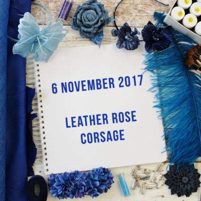6 NOVEMBER 2017 Beginner leather rose corsage workshop