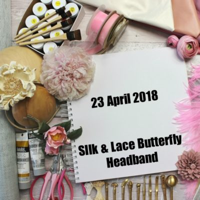 23 APRIL 2018 Silk lace butterfly headband workshop