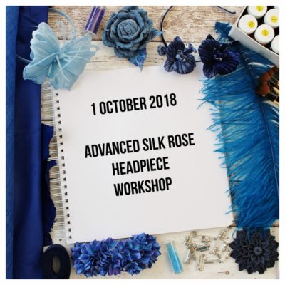 1 October 2018 Advanced Silk Rose Headpiece workshop
